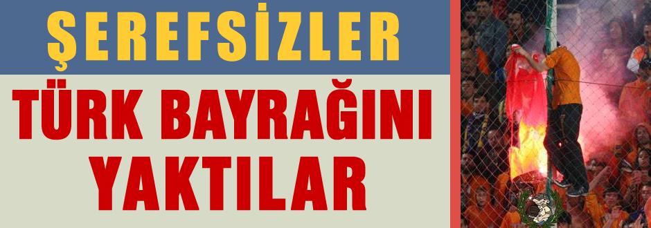 Şerefsizler Türk bayrağı yaktılar
