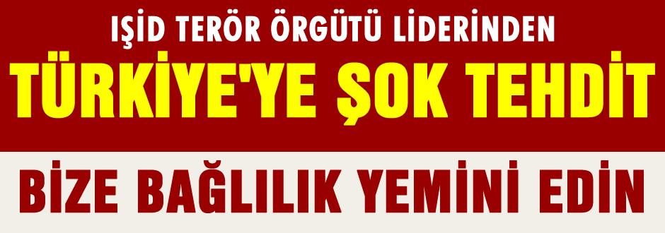IŞİD liderinden Türkiye'ye ŞOK tehdit
