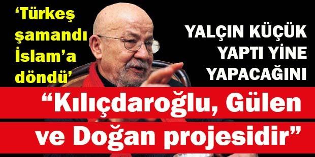 Yalçın Küçük, 'Kılıçdaroğlu, Gülen ve Doğan projesi'