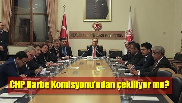 CHP Darbe Komisyonu'ndan çekiliyor mu?