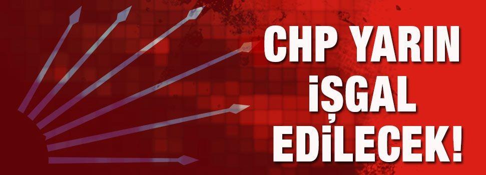 Yarın CHP işgal edilecek!