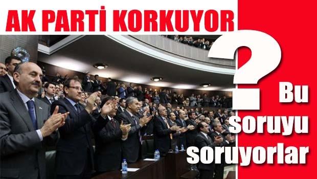 AK Parti korkuyor!