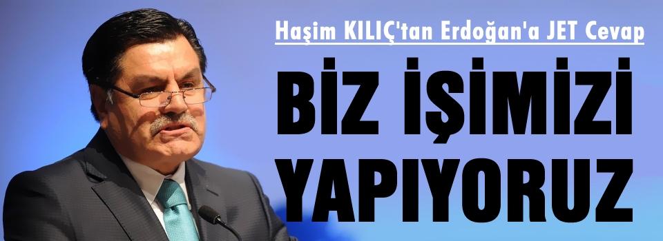 Haşim Kılıç'tan  Erdoğan'a jet yanıt!
