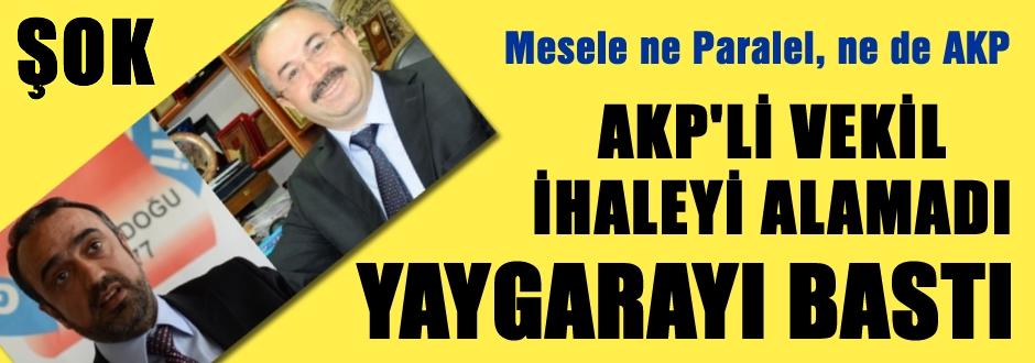 AKP'li vekil ihaleyi alamadı yaygarayı bastı