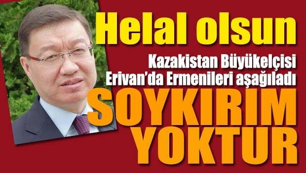 Kazakistan Büyükelçisi Erivan'da Ermenileri aşağıladı