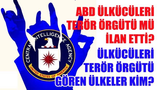 Amerika ülkücüleri terör örgütü mü ilan etti