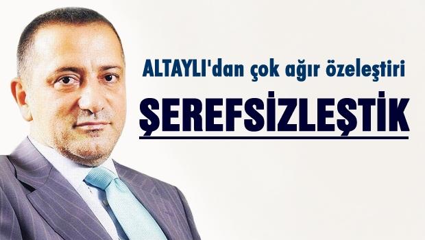 Fatih Altaylı 'Şerefsizleştik'