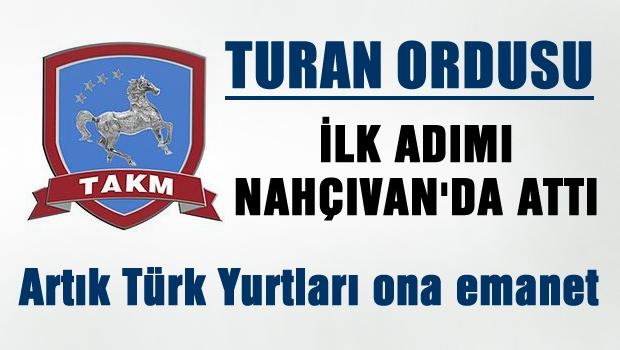 'Turan ordusu' ilk adımı Nahcivan'da attı.