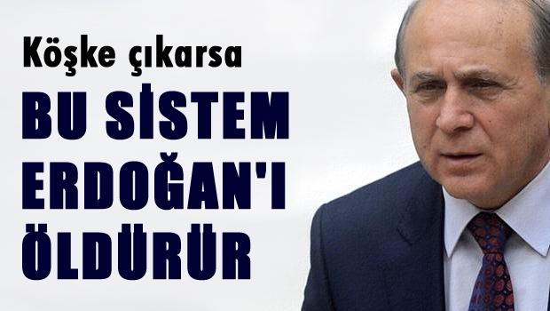 Bu sistem Erdoğan'ı öldürür