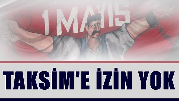 1 Mays'ta Taksim'e izin yok