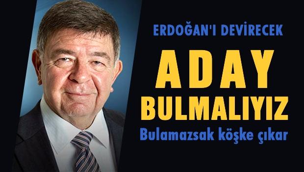 Erdoğan'ı yenecek birilerini bulmalıyız