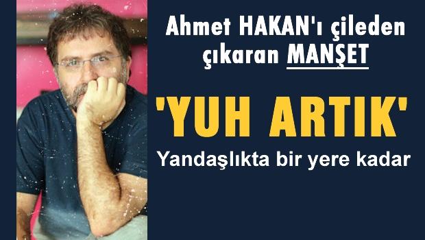 Ahmet Hakan'ı çileden çıkaran manşet