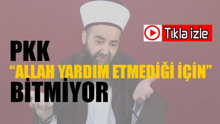 'PKK Allah yardım etmediği için bitmiyor'