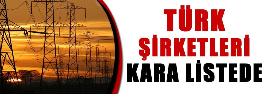 Türk şirketleri kara listeye giriyor