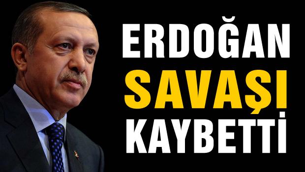 Erdoğan savaşı kaybetti!