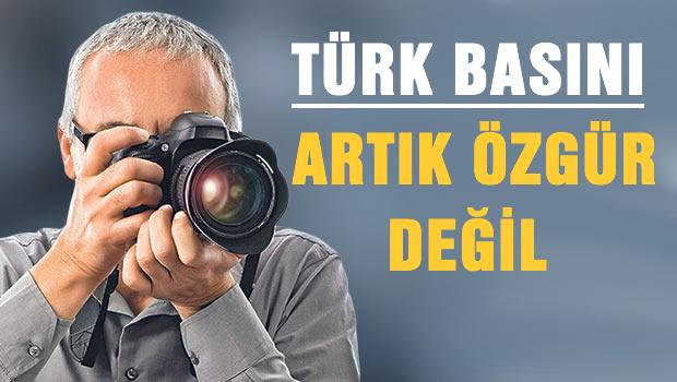 'Türk basını artık özgür değil'