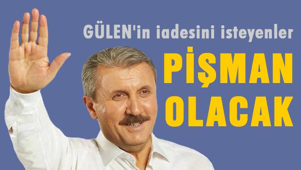 Gülen'in iadesini isteyenler pişman olacak