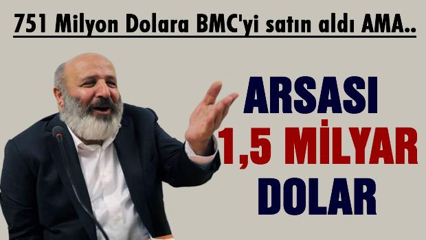 BMC'nin arsası 1,5 milyar dolar