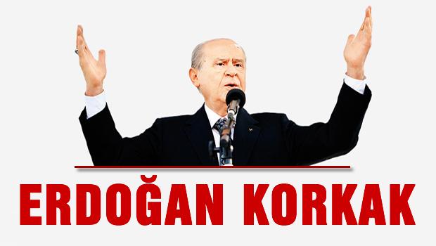 Bahçeli'den Erdoğan'a: Korkak!