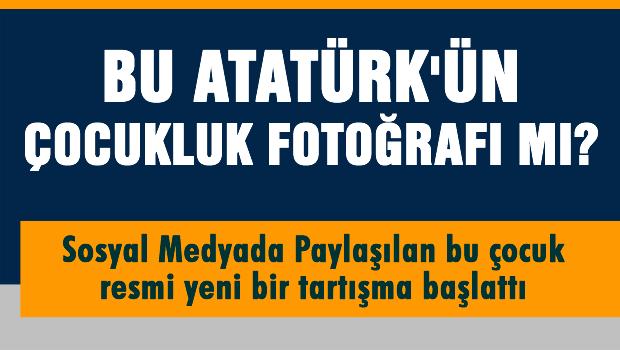 Bu Atatürk'ün çocukluk fotoğrafı mı?