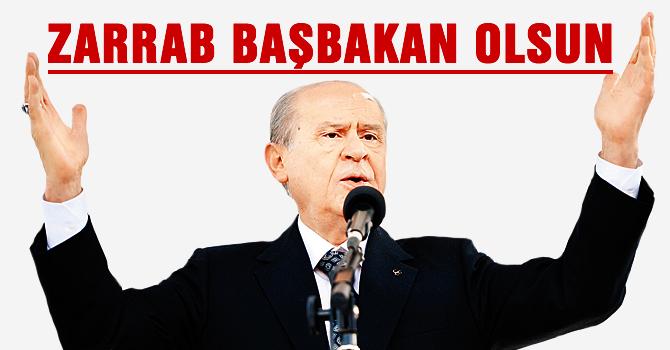 Bahçeli: Zarrab Başbakan olsun