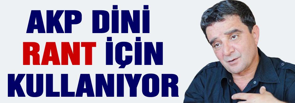 AKP Dini rant için kullanıyor