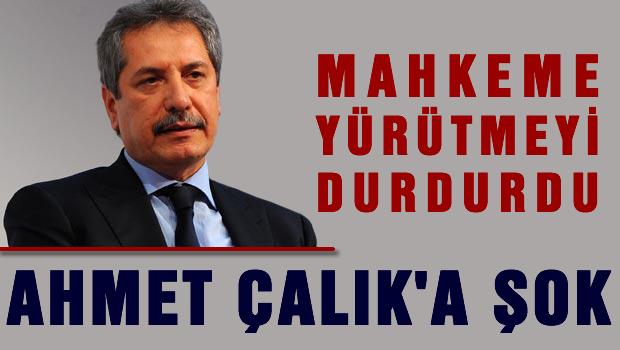 Ahmet Çalık'a Mahkemeden büyük şok
