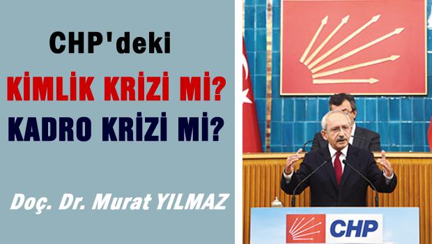 CHP'deki kimlik krizi mi kadro krizi mi?