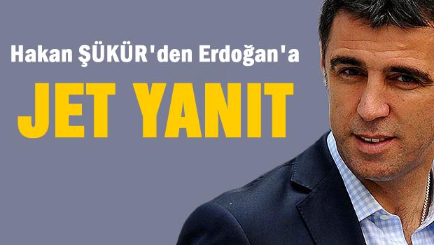 Hakan Şükür'den Erdoğan'a jet yanıt