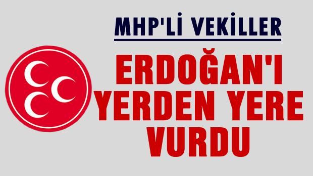 MHP'li vekiller Erdoğan'ı yerden yere vurdu