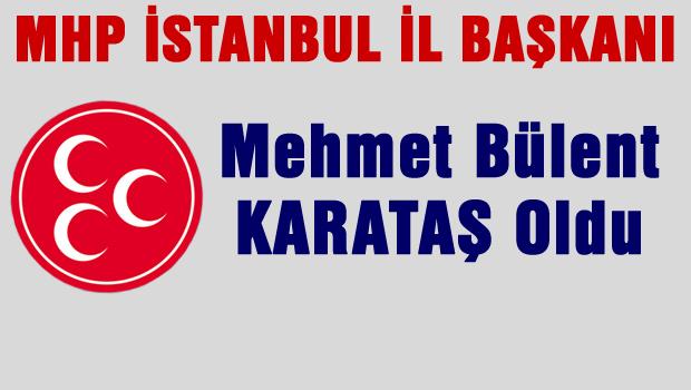 MHP İstanbul İl Başkanı  Bülent Karataş