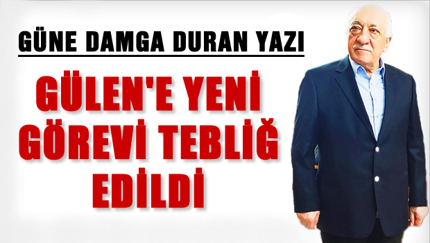 'Fethullah Gülen'e yeni görevleri tebliğ edildi'