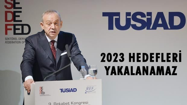 2023 hedefleri yakalanamaz!