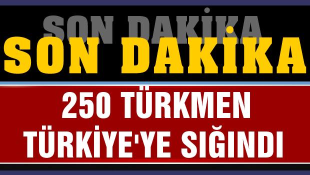 250 Türkmen Türkiye'ye sığındı