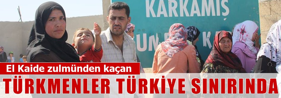 El Kaideden kaçan Türkmenler Türkiye sınırında