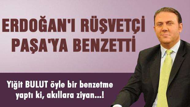 Yiğit Bulut, Erdoğan'ı rüşvetçi paşaya benzetti