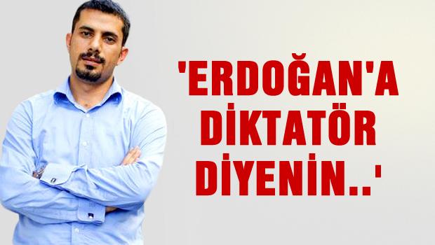 'Erdoğan'a diktatör diyenin...'
