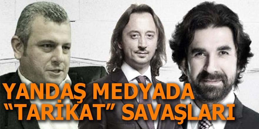 "Yandaş medyada ""tarikat"" savaşları"