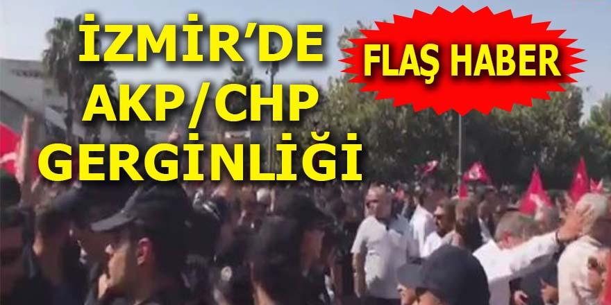 İzmir'de AKP/CHP gerginliği