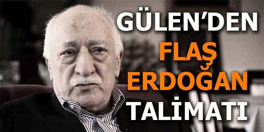Gülen'den flaş Erdoğan talimatı