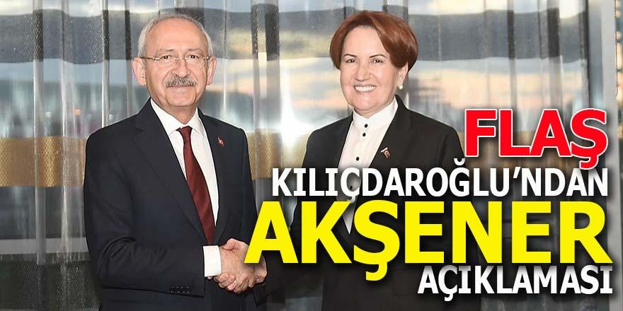 Kılıçdaroğlu'ndan flaş Akşener açıklaması