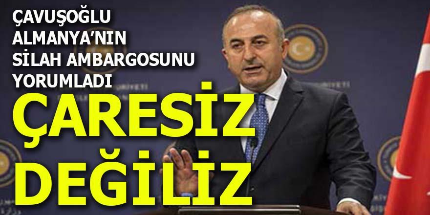 """Çavuşoğlu'dan Almanya'nın silah ambargosunu yorumladı: """"Çaresiz değiliz"""""""