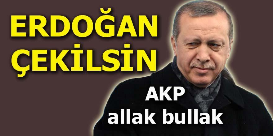"""AKP allak bullak: """"Erdoğan çekilsin"""""""