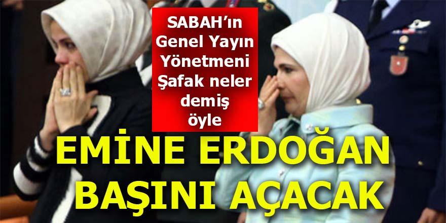 """""""Emine Erdoğan başını açacak"""""""