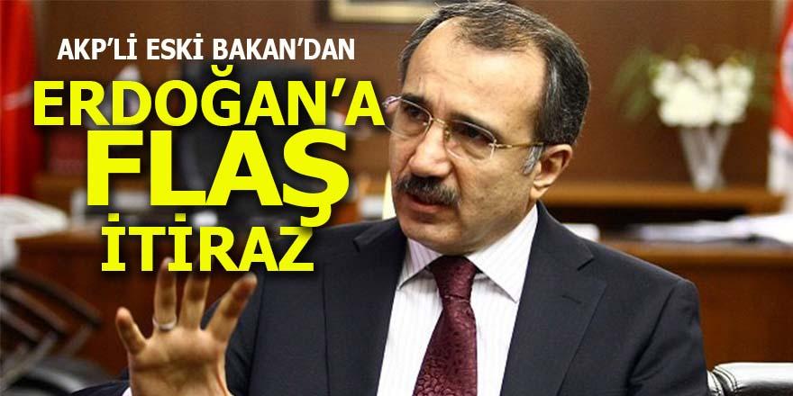 AKP'li eski Bakan'dan Erdoğan'a flaş itiraz