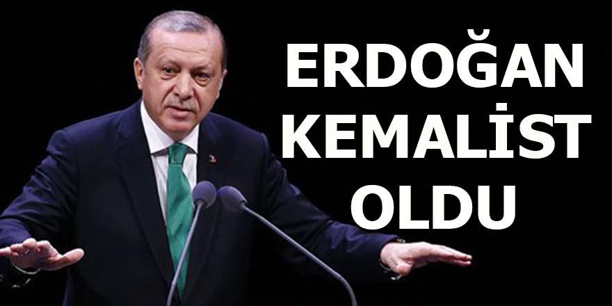 Erdoğan Kemalist oldu