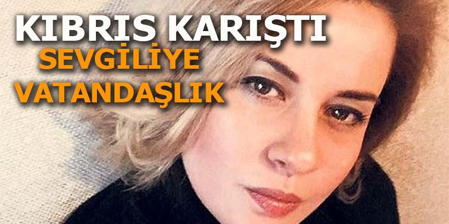 Sevgiliye vatandaşlık Kırbıs'ı karıştırdı