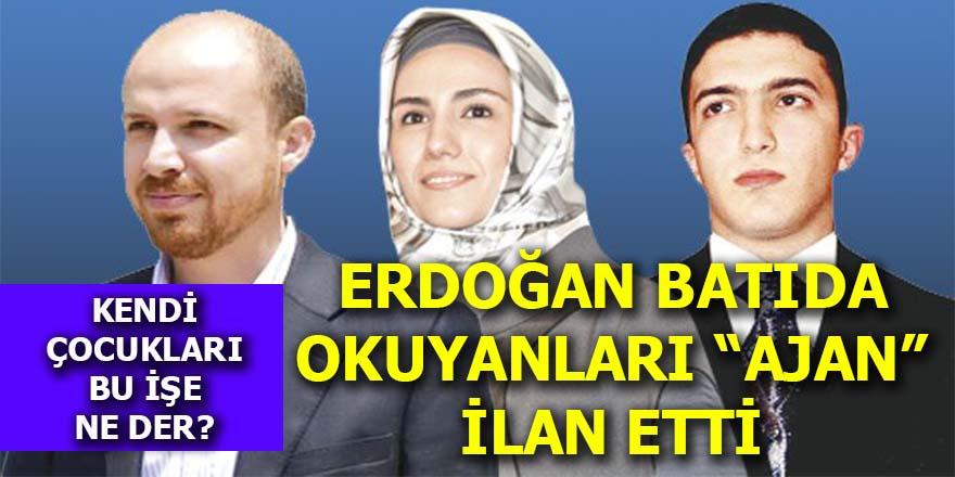 """Erdoğan Batı'da okuyanları """"ajan"""" ilan etti"""