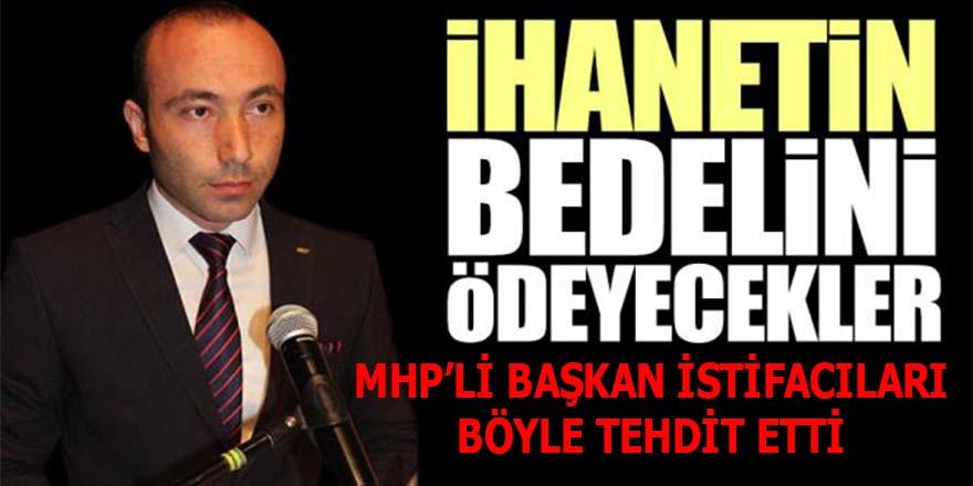 MHP'li başkan istifacıları böyle tehdit etti