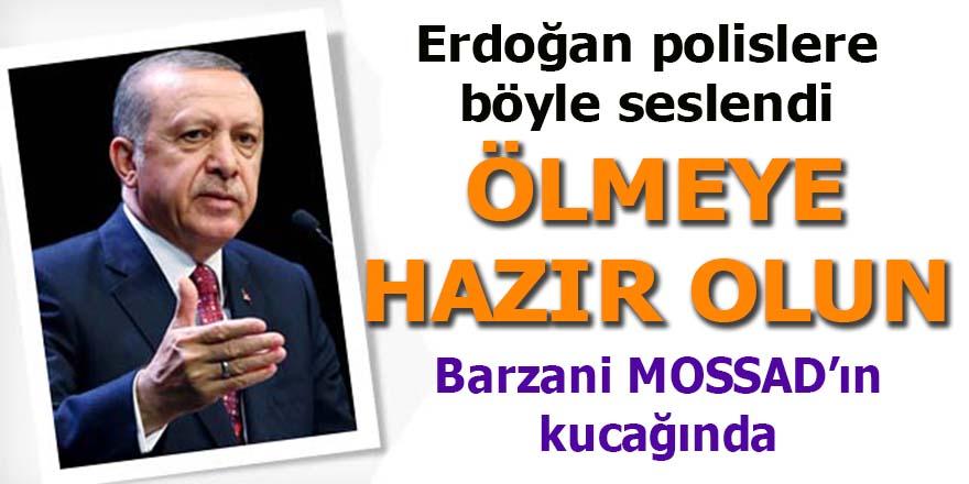 Erdoğan polislere seslendi: Ölmeye hazır olun!